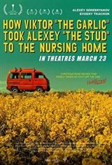 "How Viktor ""The Garlic"" Took Alexey ""The Stud"" to the Nursing Home Movie Poster"